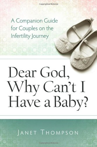 Dear God, Why Can't I Have a Baby? A Companion Guide for Women on the Infertility Journey  2011 edition cover