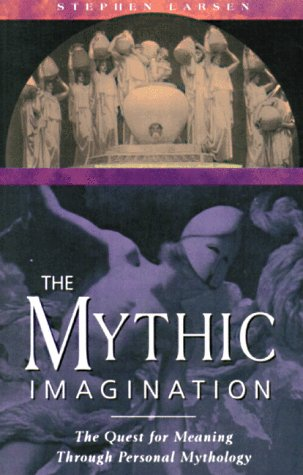 Mythic Imagination The Quest for Meaning Through Personal Mythology N/A edition cover