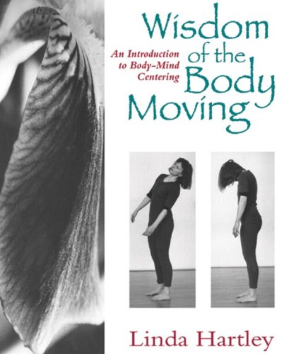 Wisdom of the Body Moving An Introduction to Body-Mind Centering  1995 9781556431746 Front Cover