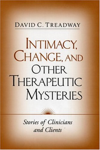 Intimacy, Change, and Other Therapeutic Mysteries Stories of Clinicians and Clients  2004 edition cover