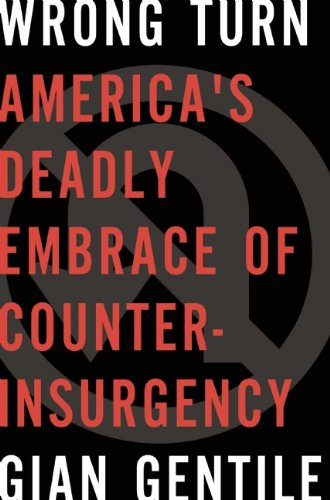 Wrong Turn AmericaS Deadly Embrace of Counterinsurgency  2013 edition cover