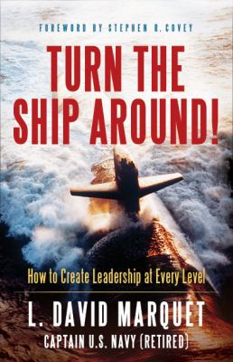Turn the Ship Around! How to Create Leadership at Every Level N/A edition cover
