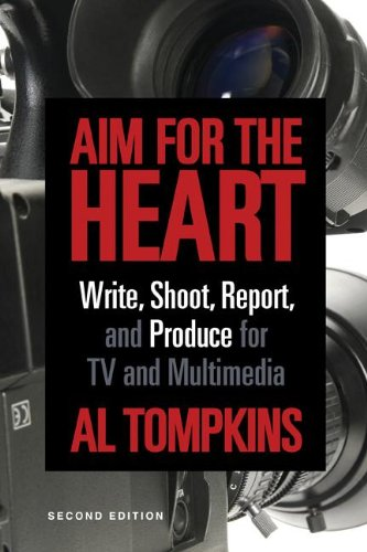 Aim for the Heart Write, Shoot, Report and Produce for TV and Multimedia 2nd 2012 (Revised) edition cover