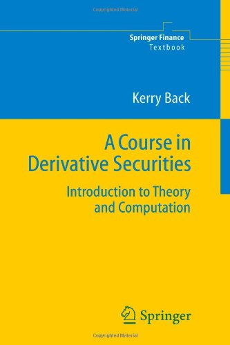 Course in Derivative Securities Introduction to Theory and Computation  2005 edition cover