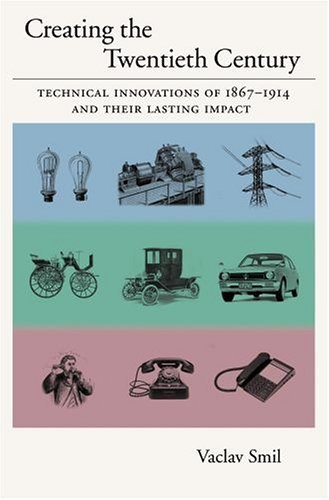 Creating the Twentieth Century Technical Innovations of 1867-1914 and Their Lasting Impact  2004 9780195168747 Front Cover