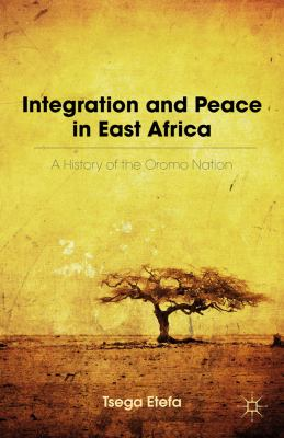 Integration and Peace in East Africa A History of the Oromo Nation  2012 9780230117747 Front Cover