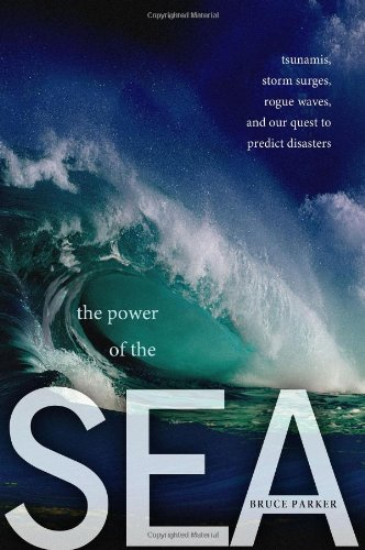 Power of the Sea Tsunamis, Storm Surges, Rogue Waves, and Our Quest to Predict Disasters  2012 edition cover