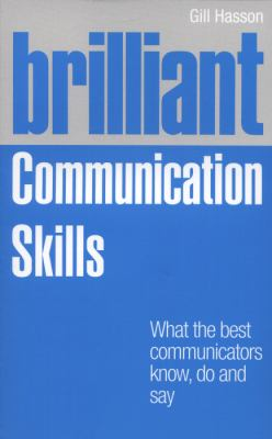 Brilliant Communication Skills What the Best Communicators Know, Do and Say  2011 (Revised) 9780273761747 Front Cover