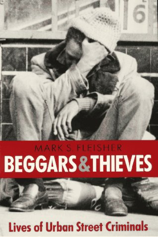Beggars and Thieves Lives of Urban Street Criminals  1995 edition cover