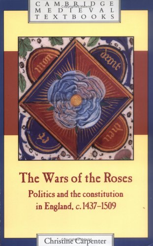 Wars of the Roses Politics and the Constitution in England, C. 1437-1509  1997 9780521318747 Front Cover