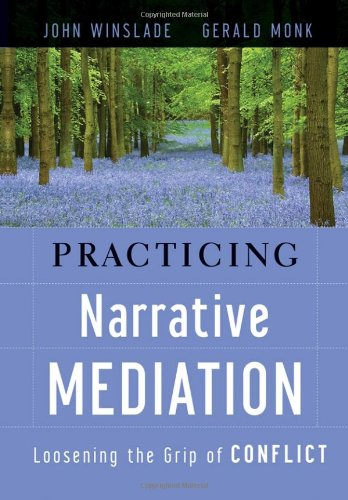 Practicing Narrative Mediation Loosening the Grip of Conflict 2nd 2008 edition cover