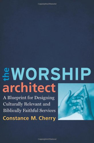 Worship Architect A Blueprint for Designing Culturally Relevant and Biblically Faithful Services  2010 edition cover