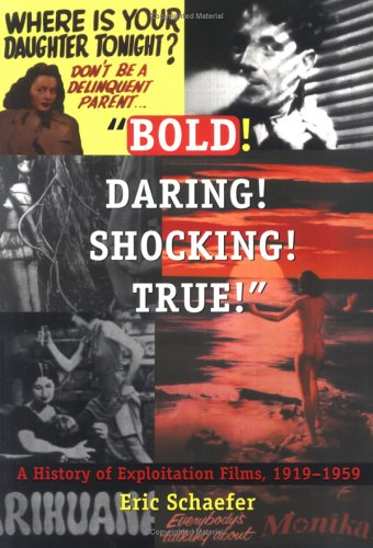 """Bold! Daring! Shocking! True!"" A History of Exploitation Films, 1919-1959  1999 edition cover"
