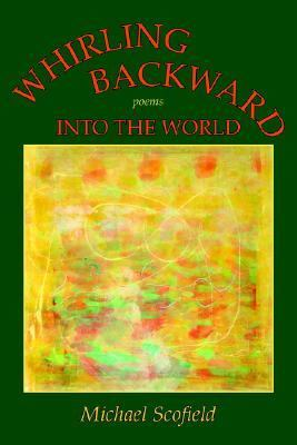 Whirling Backward into the World : Poems  2006 9780865344747 Front Cover