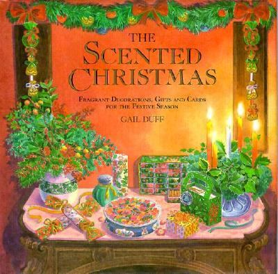 Scented Christmas : Fragrant Decorations, Gifts, and Cards for the Festive Season N/A edition cover