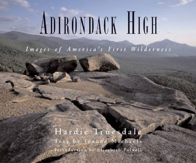 Adirondack High Images of America's First Wilderness  2005 9780881506747 Front Cover