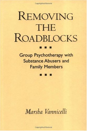 Removing the Roadblocks Group Psychotherapy with Substance Abusers and Family Members  1992 edition cover
