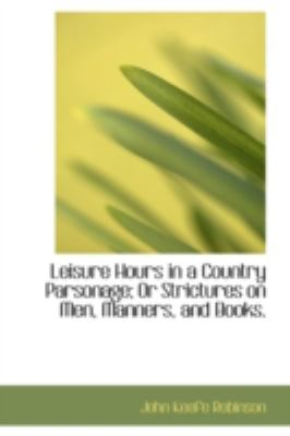 Leisure Hours in a Country Parsonage; or Strictures on Men, Manners, and Books  N/A edition cover