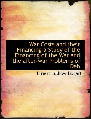 War Costs and Their Financing a Study of the Financing of the War and the after-War Problems of Deb N/A 9781115404747 Front Cover