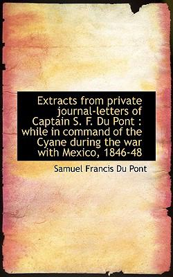 Extracts from Private Journal-Letters of Captain S F du Pont While in command of the Cyane Durin N/A 9781116832747 Front Cover