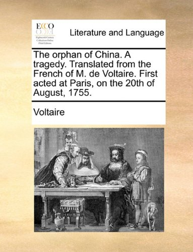 Orphan of China a Tragedy Translated from the French of M de Voltaire First Acted at Paris, on the 20th of August 1755  N/A 9781140927747 Front Cover