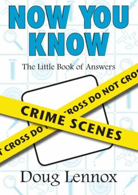 Now You Know Crime Scenes The Little Book of Answers  2007 9781550027747 Front Cover