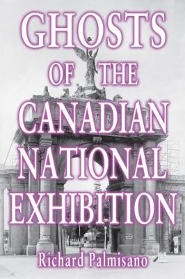 Ghosts of the Canadian National Exhibition   2011 9781554889747 Front Cover