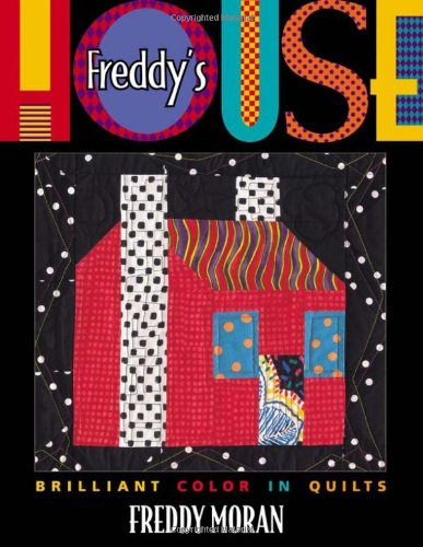Freddy's House Brilliant Color in Quilts  1999 9781571200747 Front Cover