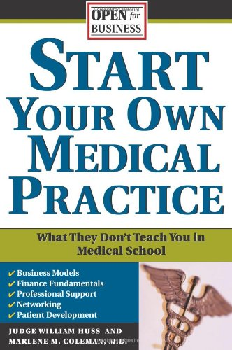 Start Your Own Medical Practice A Guide to All the Things They Don't Teach You in Medical School about Starting Your Own Practice  2006 edition cover