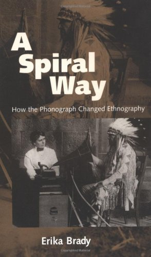 Spiral Way How the Phonograph Changed Ethnography  1999 9781578061747 Front Cover