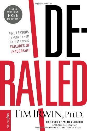 Derailed Five Lessons Learned from Catastrophic Failures of Leadership  2009 edition cover