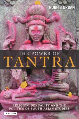 Power of Tantra Religion, Sexuality and the Politics of South Asian Studies  2009 edition cover