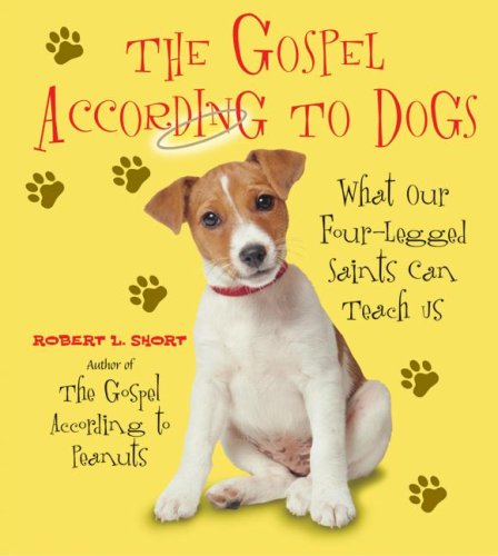 Gospel According to Dogs What Our Four-Legged Saints Can Teach Us  2007 9780061198748 Front Cover