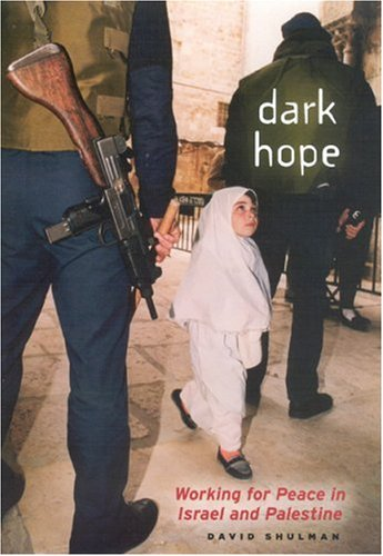 Dark Hope Working for Peace in Israel and Palestine  2007 9780226755748 Front Cover