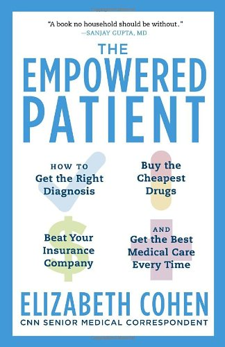 Empowered Patient How to Get the Right Diagnosis, Buy the Cheapest Drugs, Beat Your Insurance Company, and Get the Best Medical Care Every Time  2010 edition cover