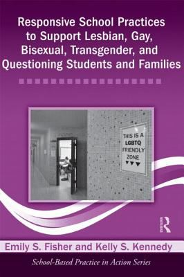 Responsive School Practices to Support Lesbian, Gay, Bisexual, Transgender, and Questioning Students and Families   2012 edition cover