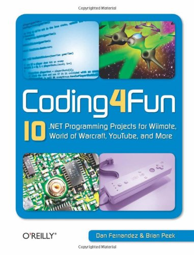Coding4Fun 10 .NET Programming Projects for Wiimote, World of Warcraft, Youtube, and More  2008 (Revised) 9780596520748 Front Cover