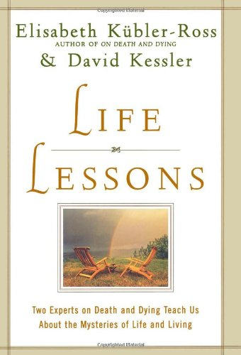 Life Lessons Two Experts on Death and Dying Teach Us about the Mysteries of Life and Living  2000 edition cover