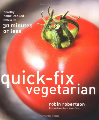 Quick-Fix Vegetarian Healthy Home-Cooked Meals in 30 Minutes or Less  2007 9780740763748 Front Cover