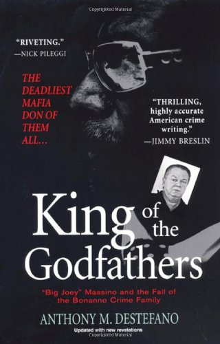 King of the Godfathers Big Joey Massino and the Fall of the Bonanno Crime Family  2008 9780806528748 Front Cover