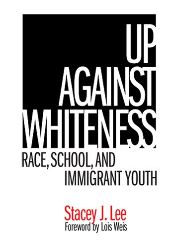Up Against Whiteness Race, School, and Immigrant Youth  2005 edition cover