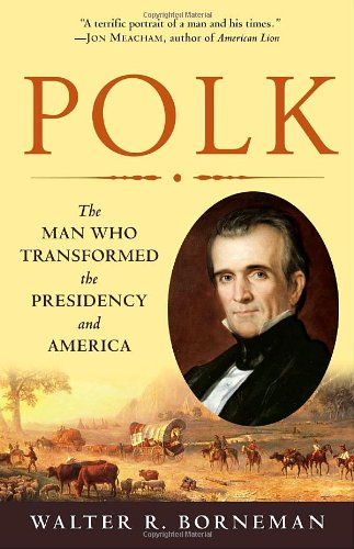 Polk The Man Who Transformed the Presidency and America N/A edition cover