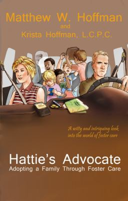 Hattie's Advocate Adopting a Family Through Foster Care  2011 9780982307748 Front Cover