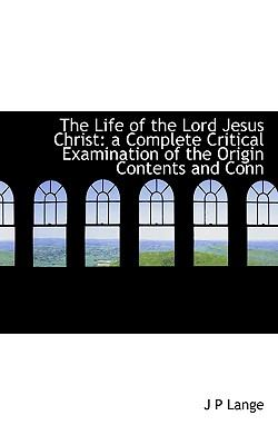 Life of the Lord Jesus Christ : A Complete Critical Examination of the Origin Contents and Conn N/A 9781115296748 Front Cover