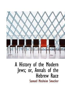 History of the Modern Jews; or, Annals of the Hebrew Race  N/A 9781116723748 Front Cover