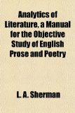 Analytics of Literature, a Manual for the Objective Study of English Prose and Poetry N/A edition cover