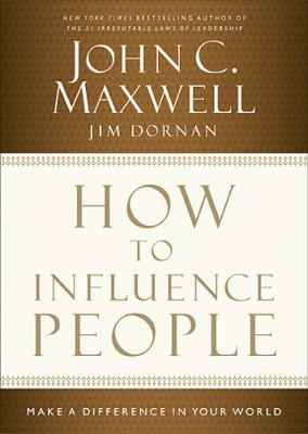 How to Influence People Make a Difference in Your World  2013 9781400204748 Front Cover