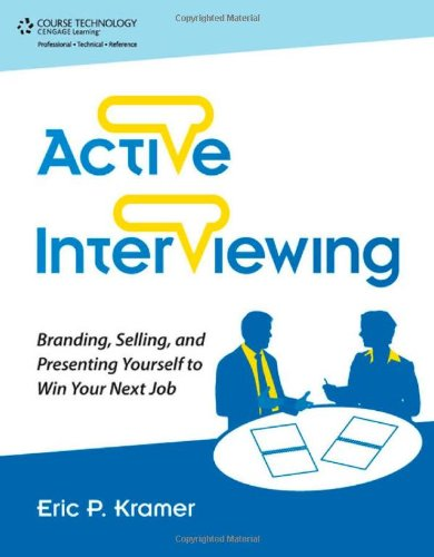 Active Interviewing Branding, Selling, and Presenting Yourself to Win Your Next Job  2012 edition cover