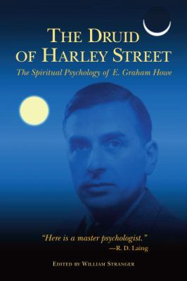 Druid of Harley Street The Spiritual Psychology of E. Graham Howe  2009 9781556437748 Front Cover