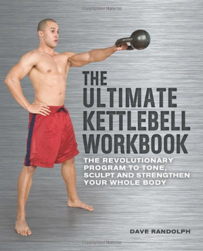 Ultimate Kettlebells Workbook The Revolutionary Program to Tone, Sculpt and Strengthen Your Whole Body  2011 edition cover